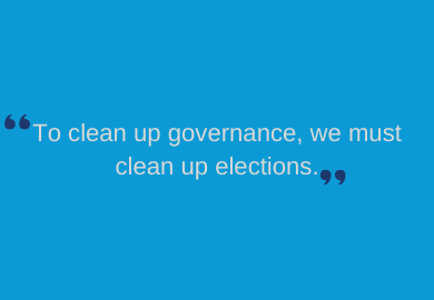 To clean up governance, we must clean up elections.