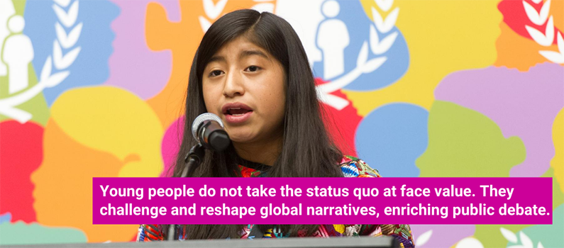 Image: A girl speaks at a microphone. Text: Young people do not take the status quo at face value. They challenge and reshape global narratives, enriching public debate. | © United Nations