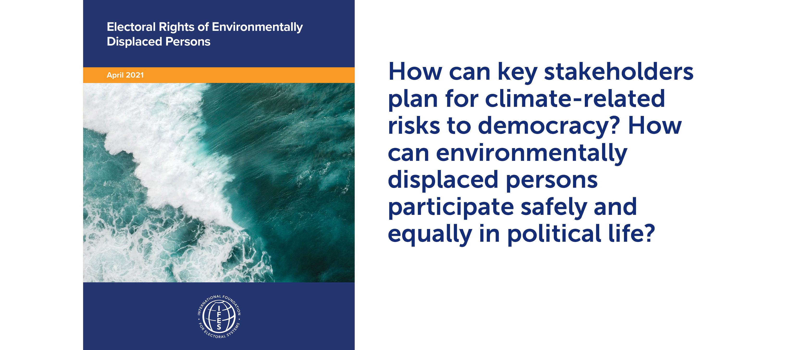 "Electoral Rights of Environmentally  Displaced Persons cover + ""How can key stakeholders plan for climate-related risks to democracy? How can environmentally displaced persons participate safely and equally in political life?"""